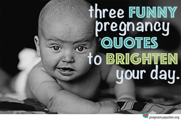 Top 3 Funny Pregnancy Quotes To Brighten Your Day